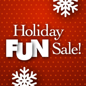 Holiday Fun Savings Happening Now!